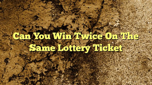 Can You Win Twice On The Same Lottery Ticket