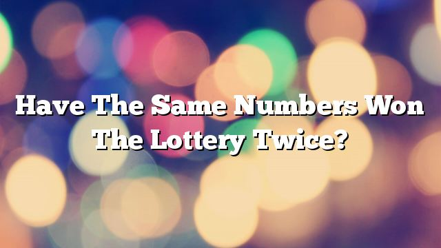 Have The Same Numbers Won The Lottery Twice?