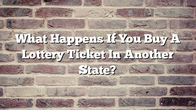 What Happens If You Buy A Lottery Ticket In Another State?