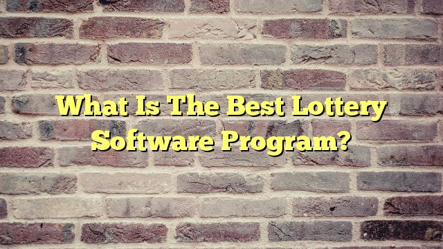 What Is The Best Lottery Software Program?