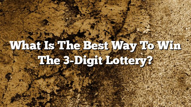 What Is The Best Way To Win The 3-Digit Lottery?